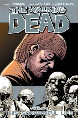 The Walking Dead Vol.6: This Sorrowful Life