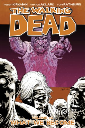 The Walking Dead Vol.10: What We Become