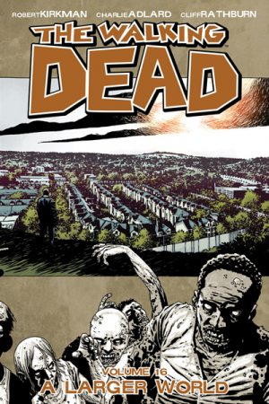 The Walking Dead Vol.16: A Larger World